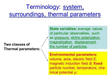 Terminology: system, surroundings, thermal parameters State variables: average values of particular observables, such as pressure, elctric polarization,