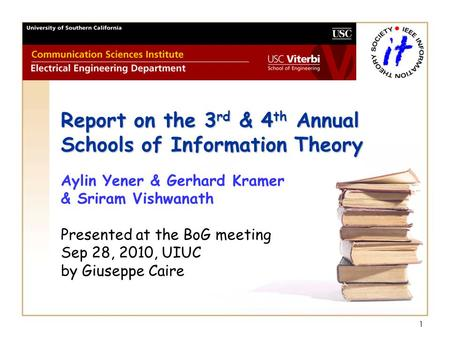 11 Report on the 3 rd & 4 th Annual Schools of Information Theory Report on the 3 rd & 4 th Annual Schools of Information Theory Aylin Yener & Gerhard.