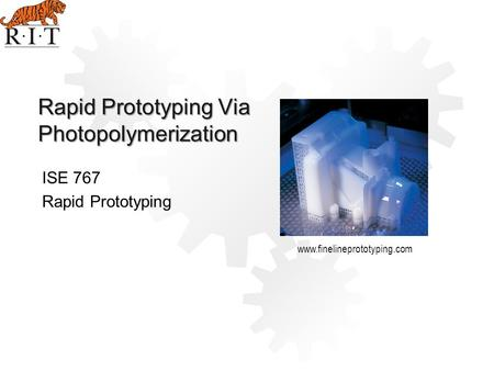 Rapid Prototyping Via Photopolymerization ISE 767 Rapid Prototyping www.finelineprototyping.com.