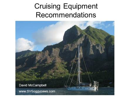 Cruising Equipment Recommendations David McCampbell www.SVSoggypaws.com.