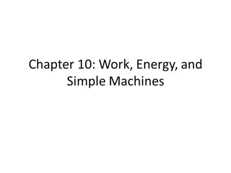 Chapter 10: Work, Energy, and Simple Machines. Work No it's not your job! Work is the product of force and the distance an object moves in the direction.