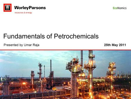 Fundamentals of Petrochemicals Presented by Umar Raja 25th May 2011.