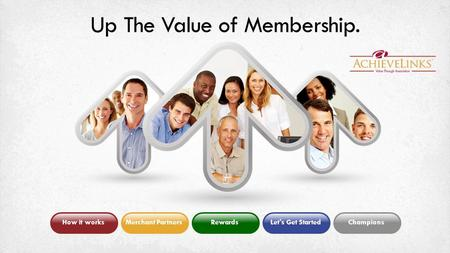 Up The Value of Membership. How it worksMerchant PartnersRewardsLet's Get StartedChampions.