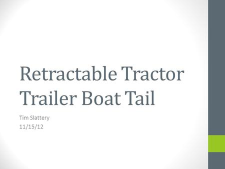 Retractable Tractor Trailer Boat Tail Tim Slattery 11/15/12.