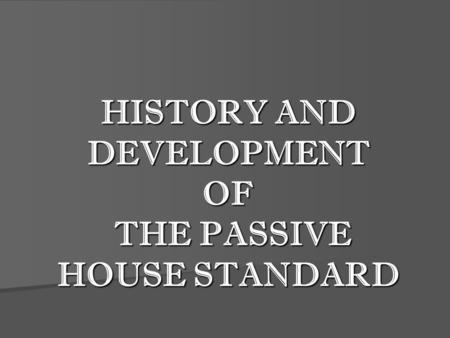 HISTORY AND DEVELOPMENT OF THE PASSIVE HOUSE STANDARD.