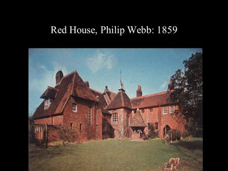 Red House, Philip Webb: 1859. House in Hampstead, Norman Shaw: 1874-76.