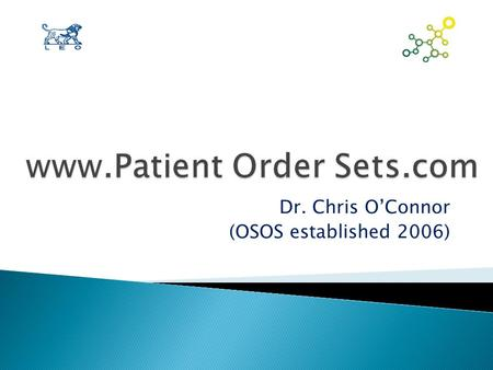 Dr. Chris O'Connor (OSOS established 2006). Institutional Advantages to POS  Standardizes treatment protocol for patients -> provides consistency  √