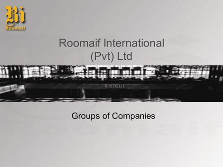 Roomaif International (Pvt) Ltd Groups of Companies.