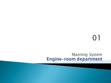 Manning System Engine-room department.  watchkeeping officer  engine-room department  engineer officer,  chief engineer  staff  pumpman  oiler.