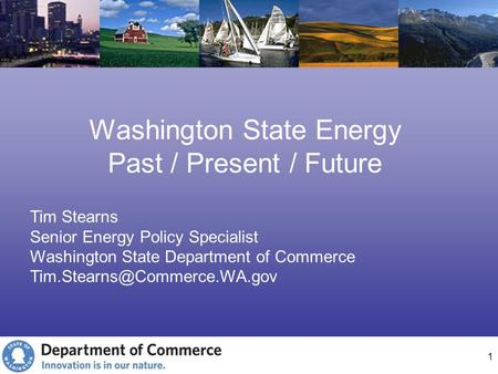 1 Washington State Energy Past / Present / Future Tim Stearns Senior Energy Policy Specialist Washington State Department of Commerce