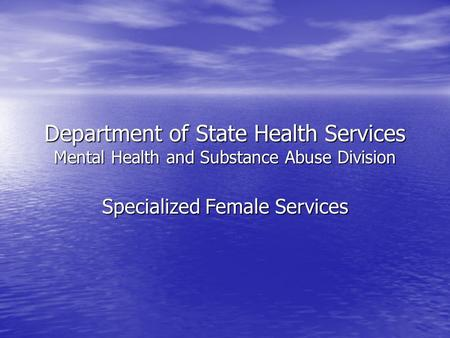 Department of State Health Services Mental Health and Substance Abuse Division Specialized Female Services.