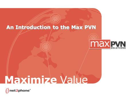 An Introduction to the Max PVN. 2 Net2Phone Overview.