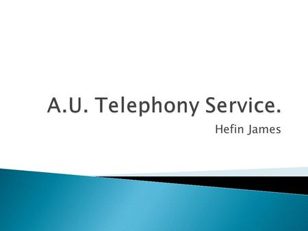 Hefin James.  What is Voice over IP  Infrastructure  VoIP phones  Basic VoIP features  Advanced VoIP features  Rollout Program  Demo.