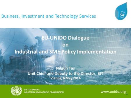 1 Business, Investment <strong>and</strong> Technology Services EU-UNIDO Dialogue on Industrial <strong>and</strong> SME Policy Implementation Nilgün Taş Unit Chief <strong>and</strong> Deputy to the Director,