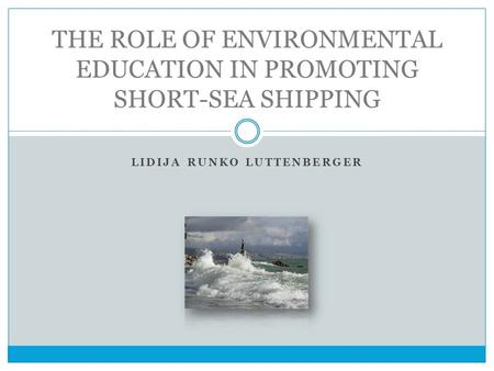 LIDIJA RUNKO LUTTENBERGER THE ROLE OF ENVIRONMENTAL EDUCATION IN PROMOTING SHORT-SEA SHIPPING.