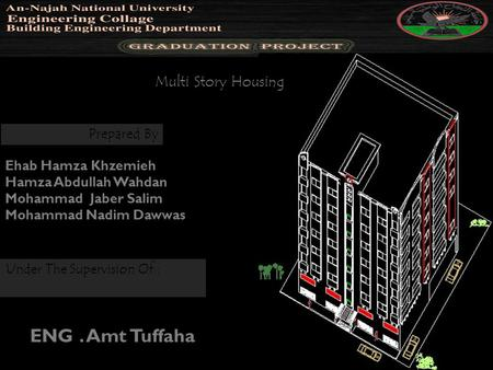 Prepared By Ehab Hamza Khzemieh Hamza Abdullah Wahdan Mohammad Jaber Salim Mohammad Nadim Dawwas Multi Story Housing Under The Supervision Of : ENG. Amt.