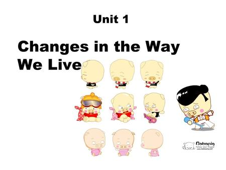 Changes in the Way We Live Unit 1. 2008.02 Unit 1 Outline Warm-up Activity Cultural Knowledge Key Words Text Comprehension Sentences & Structure Exercises.