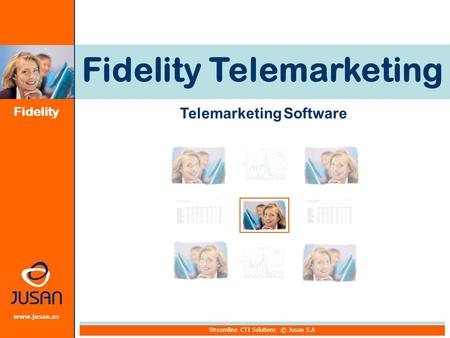 Fidelity www.jusan.es Fidelity Telemarketing Telemarketing Software Streamline CTI Solutions © Jusan S.A.