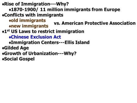  Rise of Immigration---Why?  1870-1900/ 11 million immigrants from Europe  Conflicts with immigrants  old immigrants  new immigrants  1 st US Laws.