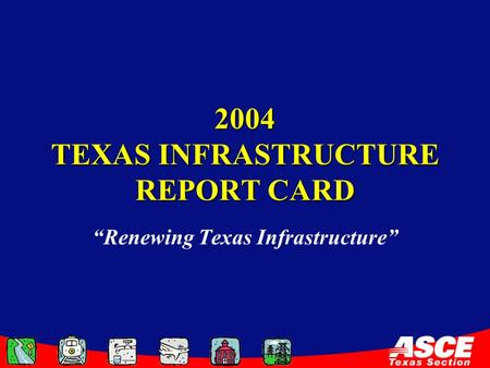 "2004 TEXAS INFRASTRUCTURE REPORT CARD ""Renewing Texas Infrastructure"""