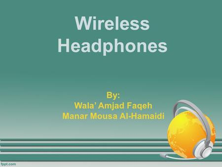 Wireless Headphones By: Wala' Amjad Faqeh Manar Mousa Al-Hamaidi.