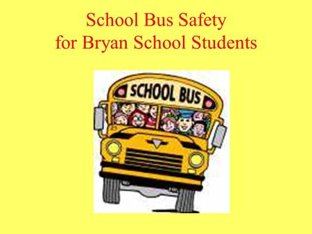 "School Bus Safety for Bryan School Students. ""The Wheels On The Bus"" The wheels on the bus go round and round, round and round, round and round. The wheels."