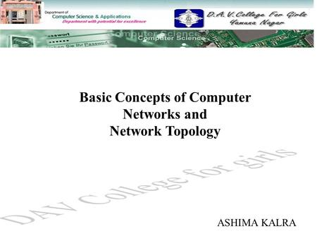 Basic Concepts of Computer Networks and Network Topology ASHIMA KALRA.