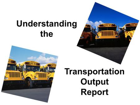 Understanding the Transportation Output Report. Transportation Mileage Ratios TRA Entries 1 - 12 Mileage reported in State Aid Management System (SAMS)