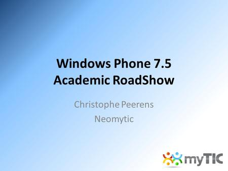 Windows Phone 7.5 Academic RoadShow Christophe Peerens Neomytic.