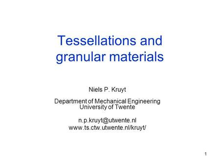 1 Tessellations and granular materials Niels P. Kruyt Department of Mechanical Engineering University of Twente