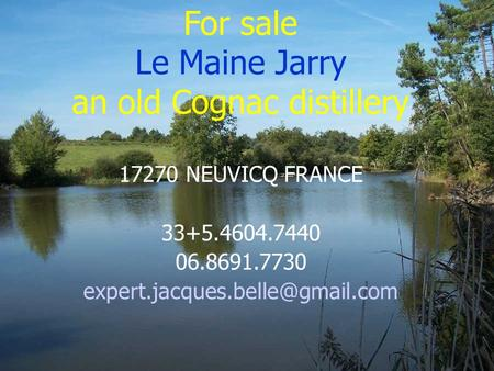 For sale Le Maine Jarry an old Cognac distillery 17270 NEUVICQ FRANCE 33+5.4604.7440 06.8691.7730