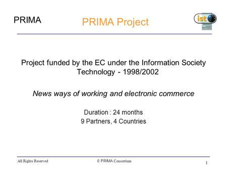 PRIMA © PRIMA Consortium All Rights Reserved 1 PRIMA Project Project funded by the EC under the Information Society Technology - 1998/2002 News ways of.