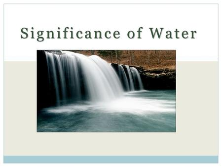 Significance of Water. Our System Our World Carries nutrients/oxygen to cells Cushion joints Protects organs and tissues Removes wastes A person can live.