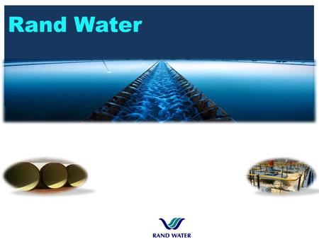 Rand Water. Rand Water Footprint Rand Water's capital expenditure programme aligns with national government objectives. It also aligns with the Honourable.