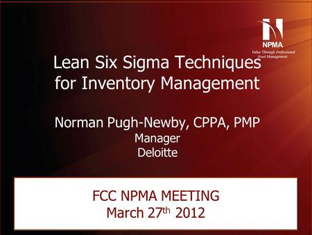 Please use the following two slides as a template for your presentation at NES. Lean Six Sigma Techniques for Inventory Management Norman Pugh-Newby, CPPA,