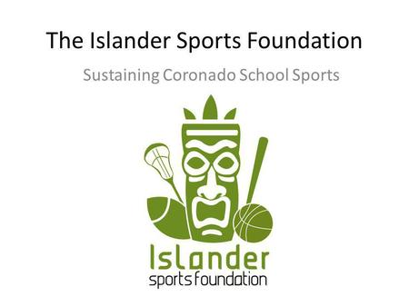 The Islander Sports Foundation Sustaining Coronado School Sports.