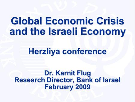 Research Department 1 Global Economic Crisis and the Israeli Economy Herzliya conference Dr. Karnit Flug Research Director, Bank of Israel February 2009.