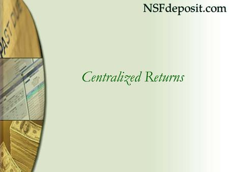 NSFdeposit.com Centralized Returns. NSFdeposit.com Business Opportunity Centralized Returns Benefits guarantee companies, checks returned faster. As a.