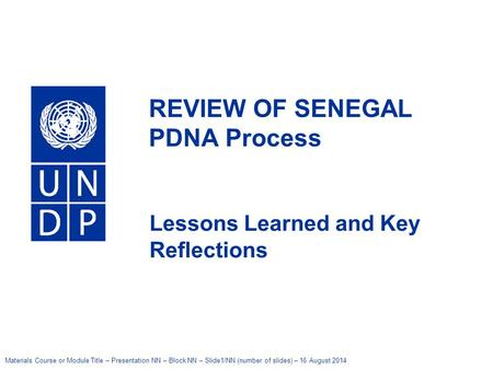Materials Course or Module Title – Presentation NN – Block NN – Slide1/NN (number of slides) – 16 August 2014 United Nations Development Programme REVIEW.