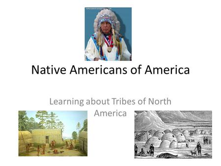 Native Americans of America Learning about Tribes of North America.
