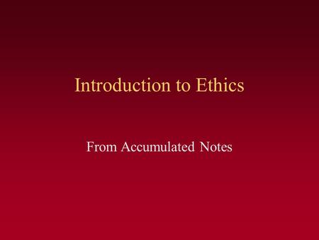 Introduction to Ethics From Accumulated Notes. What is Ethics Ethics is the practice of making a principled choice between right and wrong Oxford American.