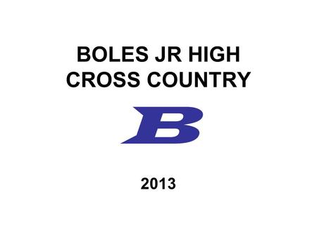 BOLES JR HIGH CROSS COUNTRY B 2013. COACHING STAFF MALISSA POOLE –Head Girls Cross Country Coach Starmye Goforth –Assistant Cross Country Coach DARRYL.