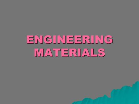 ENGINEERING MATERIALS. COMPOSITE MATERIALS WHAT ARE COMPOSITE MATERIALS?   SO FAR WE HAVE DISCUSSED MAIN CATEGORIES OF MATERIALS SUCH AS METALS AND.