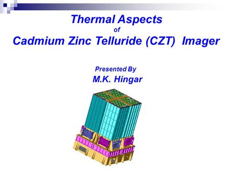 Thermal Aspects of Cadmium Zinc Telluride (CZT) Imager Presented By M.K. Hingar.