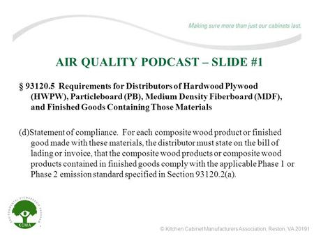 © Kitchen Cabinet Manufacturers Association, Reston, VA 20191 AIR QUALITY PODCAST – SLIDE #1 § 93120.5 Requirements for Distributors of Hardwood Plywood.