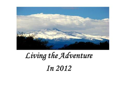 Living the Adventure In 2012. John 10:10 – Jesus Christ Gives Life— The Fullness of Life Hebrews 11:8-10 –Abraham, A Man of Faith—Fully Alive.