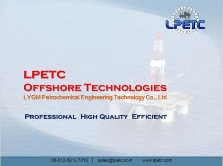 86-512-5812 7813 │ │  Professional High Quality Efficient LPETC Offshore Technologies LYGM Petrochemical Engineering Technology.