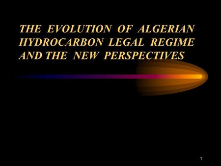 1 THE EVOLUTION OF ALGERIAN HYDROCARBON LEGAL REGIME AND THE NEW PERSPECTIVES.