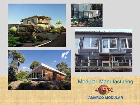 Modular Manufacturing AMARCO MODULAR. Custom Modular Designer & Manufacturer. The definition of AMARCO means 'BEAUTIFUL PLACE'. When I decided on the.
