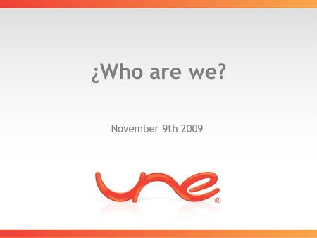 ¿Who are we? November 9th 2009. Agenda 1.What is UNE? 2.Information and Communication Technologies 3.What do we expect from Épicos?